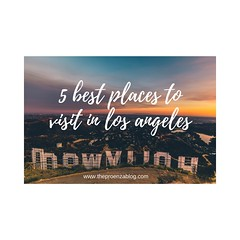 5 Best Places To Visit In Los Angeles (theproenzablog) Tags: places visit angeles travel beaches world losangeles travelblog theproenza proenzablog theproenzablog