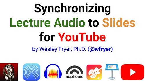 Synchronizing Lecture Audio to Slides fo by Wesley Fryer, on Flickr