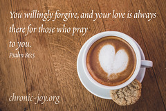 CJPsalm86-5 (Chronic Joy Ministry) Tags: bettieprayer bettiegilbert prayerpond scripture psalm865 psalms love forgiveness