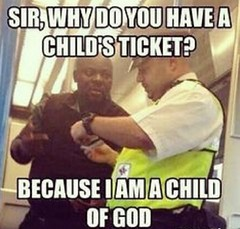 Because I am a child of God (gagbee18) Tags: aww child funny funnymemes god memes ticket