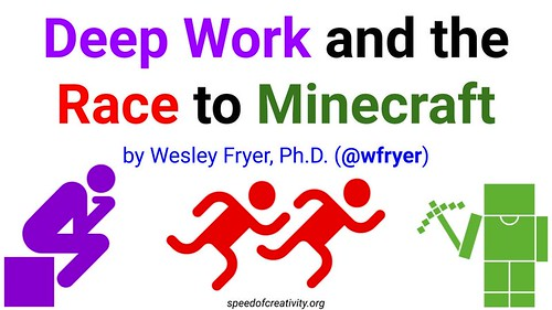 Deep Work and The Race to Minecraft by Wesley Fryer, on Flickr