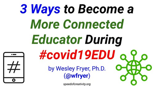 3 Ways to Become a More Connected Educator During #covid19EDU by Wesley Fryer, on Flickr