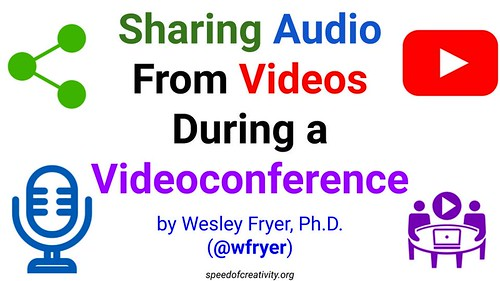 Sharing Audio From Videos During a Videoconference by Wesley Fryer, on Flickr