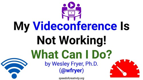 My Videoconference Is Not Working. What Can I Do? by Wesley Fryer, on Flickr