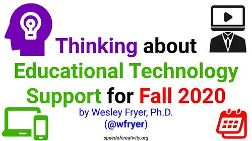 Thinking about Educational Technology Support for Fall 2020 by Wesley Fryer, on Flickr