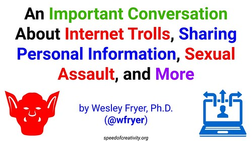 An Important Conversation About Internet Trolls, Sharing Personal Information, Sexual Assault, and More by Wesley Fryer, on Flickr