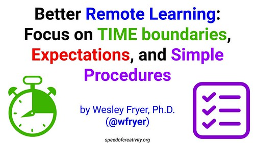 Better Remote Learning: Focus on TIME boundaries, Expectations, and Simple Procedures by Wesley Fryer, on Flickr
