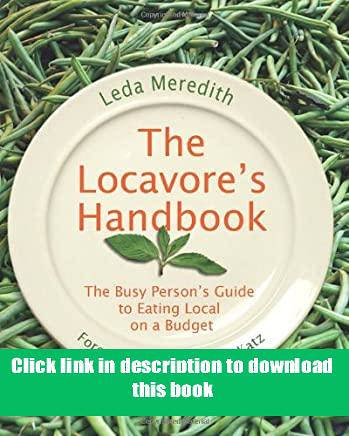 'Full_[Pages]' Locavore039s Handbook The Busy Person039s Guide To Eating Local On A Budget review