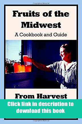 'Read_online' Fruits of the Midwest - A Cookbook and Guide from Harvest to Table review