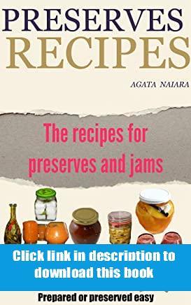 *E-books_online* Preserves Recipes - Prepared or preserved easy The recipes for preserves and jams
