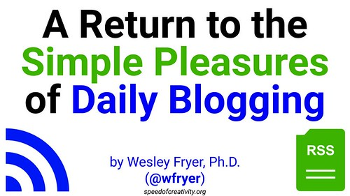 A Return to the Simple Pleasures of Daily Blogging by Wesley Fryer, on Flickr