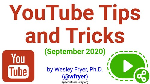 YouTube Tips and Tricks (September 2020) by Wesley Fryer, on Flickr