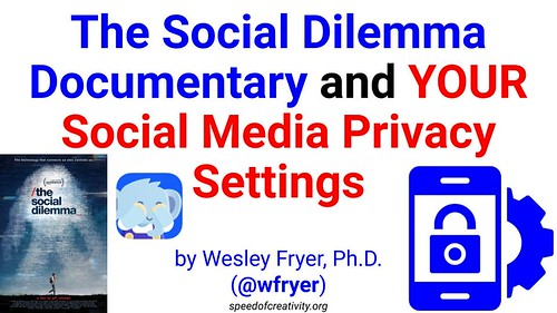 The Social Dilemma Documentary and YOUR Social Media Privacy Settings by Wesley Fryer, on Flickr