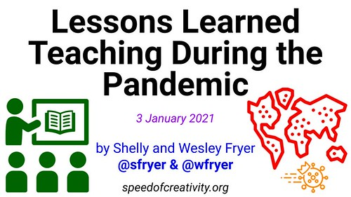 Lessons Learned Teaching During the Pandemic by Wesley Fryer, on Flickr