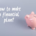 Piggybank with How to make a financial plan text on grey background