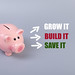 Piggybank with Grow it, Build it and Save it text