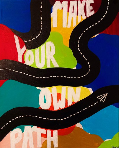 Make Your Own Path by Kaylee Bleeker